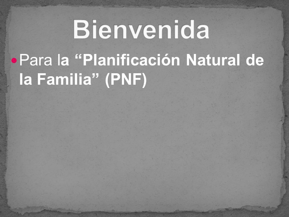 Bienvenida Para la Planificación Natural de la Familia (PNF)