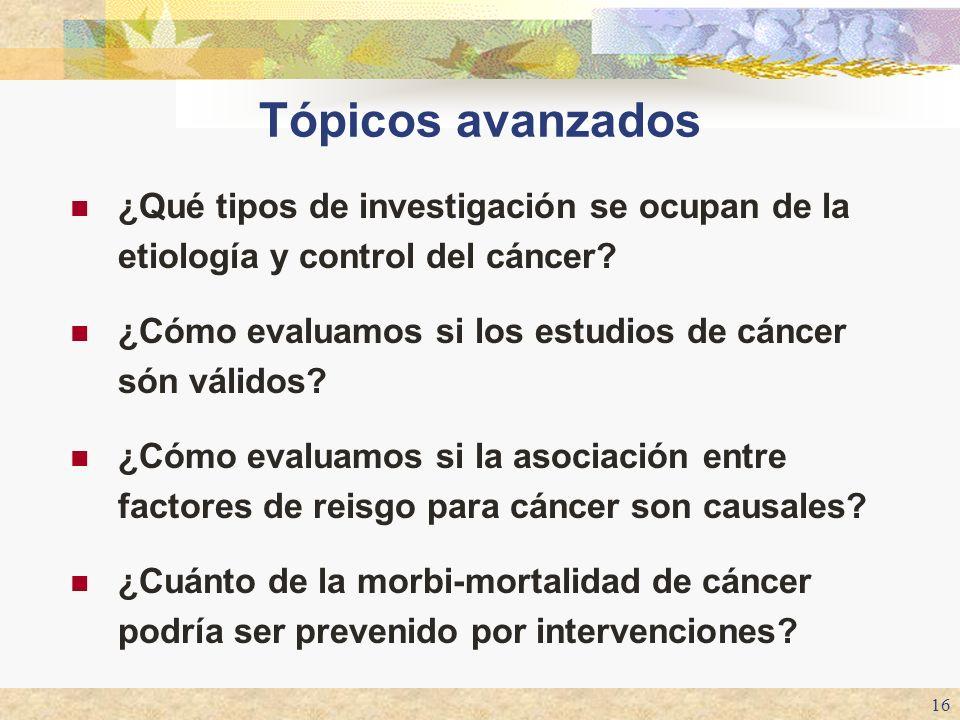 Tópicos avanzados ¿Qué tipos de investigación se ocupan de la etiología y control del cáncer