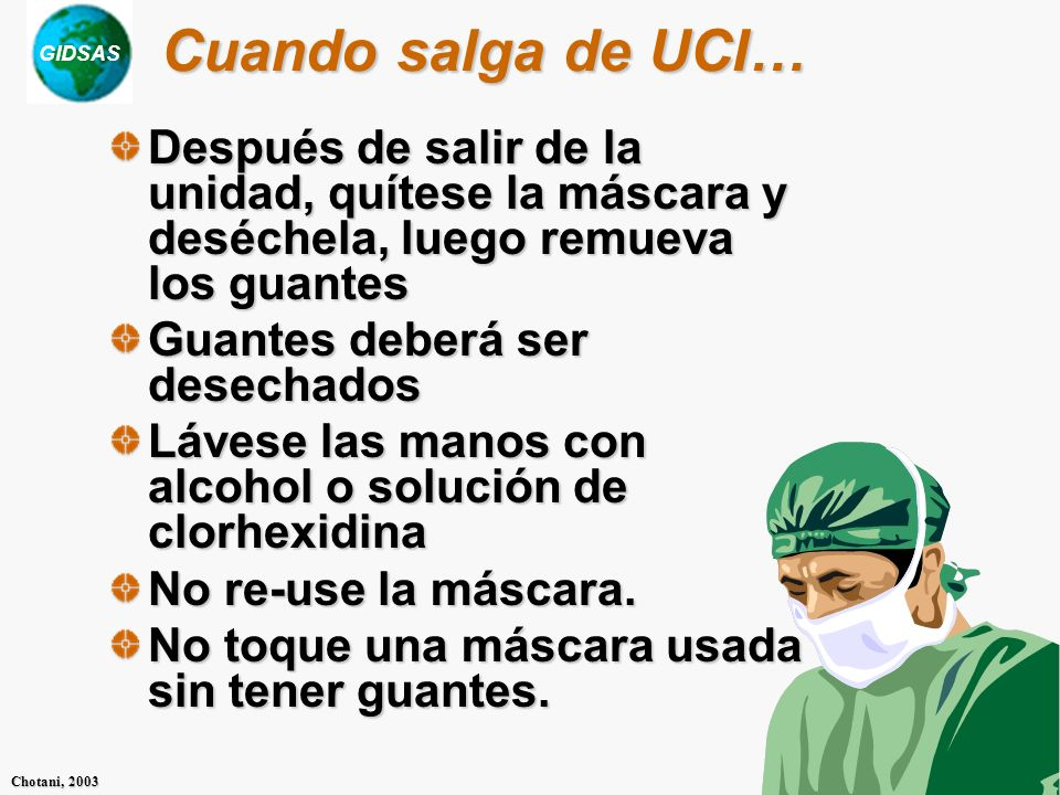 Cuando salga de UCI… Después de salir de la unidad, quítese la máscara y deséchela, luego remueva los guantes.