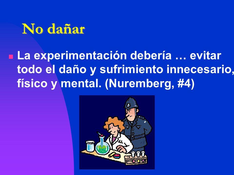 No dañar La experimentación debería … evitar todo el daño y sufrimiento innecesario, físico y mental.