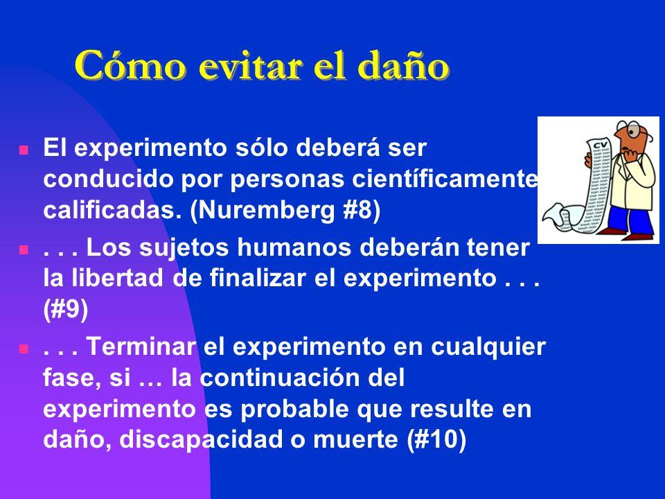 Cómo evitar el daño El experimento sólo deberá ser conducido por personas científicamente calificadas. (Nuremberg #8)