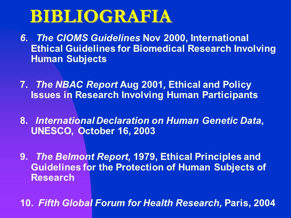 BIBLIOGRAFIA 6. The CIOMS Guidelines Nov 2000, International Ethical Guidelines for Biomedical Research Involving Human Subjects.