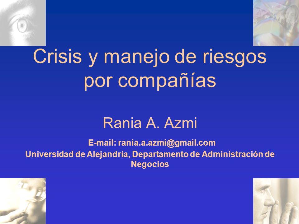 Crisis y manejo de riesgos por compañías Rania A. Azmi E-mail: rania.a.azmi@gmail.com Universidad de Alejandría, Departamento de Administración de Negocios