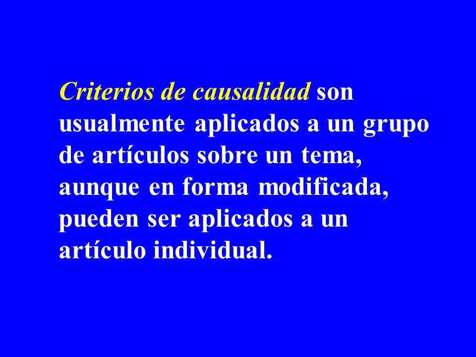 Criterios de causalidad son usualmente aplicados a un grupo de artículos sobre un tema, aunque en forma modificada, pueden ser aplicados a un artículo individual.
