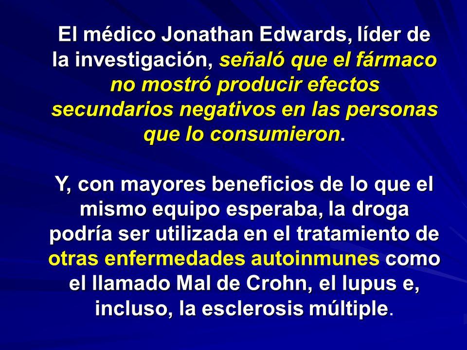 El médico Jonathan Edwards, líder de la investigación, señaló que el fármaco no mostró producir efectos secundarios negativos en las personas que lo consumieron.