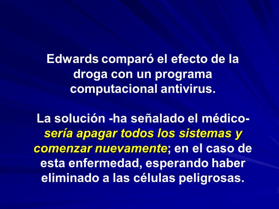Edwards comparó el efecto de la droga con un programa computacional antivirus.