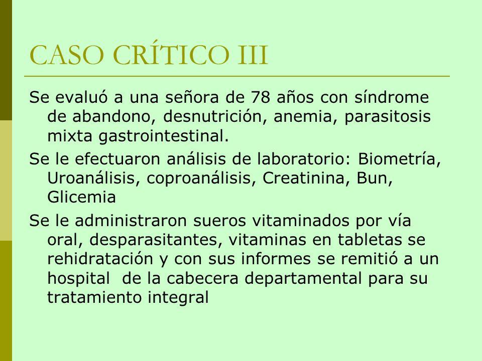 CASO CRÍTICO III Se evaluó a una señora de 78 años con síndrome de abandono, desnutrición, anemia, parasitosis mixta gastrointestinal.