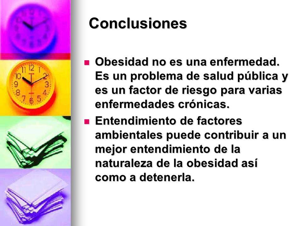 Conclusiones Obesidad no es una enfermedad. Es un problema de salud pública y es un factor de riesgo para varias enfermedades crónicas.