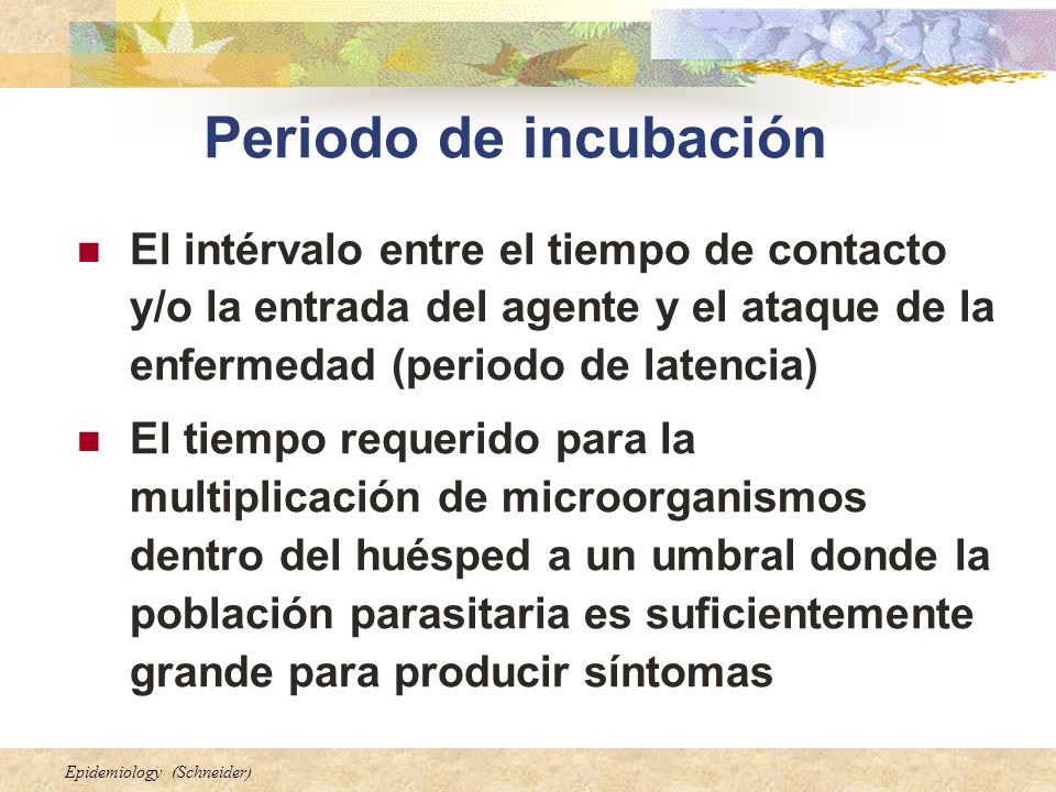Periodo de incubación El intérvalo entre el tiempo de contacto y/o la entrada del agente y el ataque de la enfermedad (periodo de latencia)