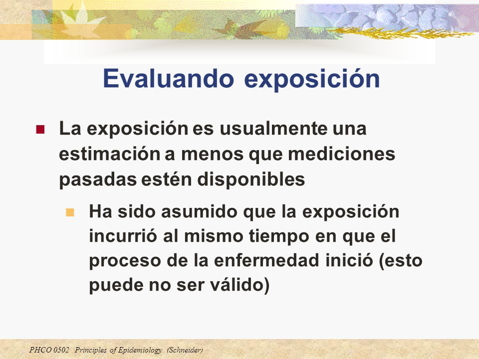 Evaluando exposición La exposición es usualmente una estimación a menos que mediciones pasadas estén disponibles.