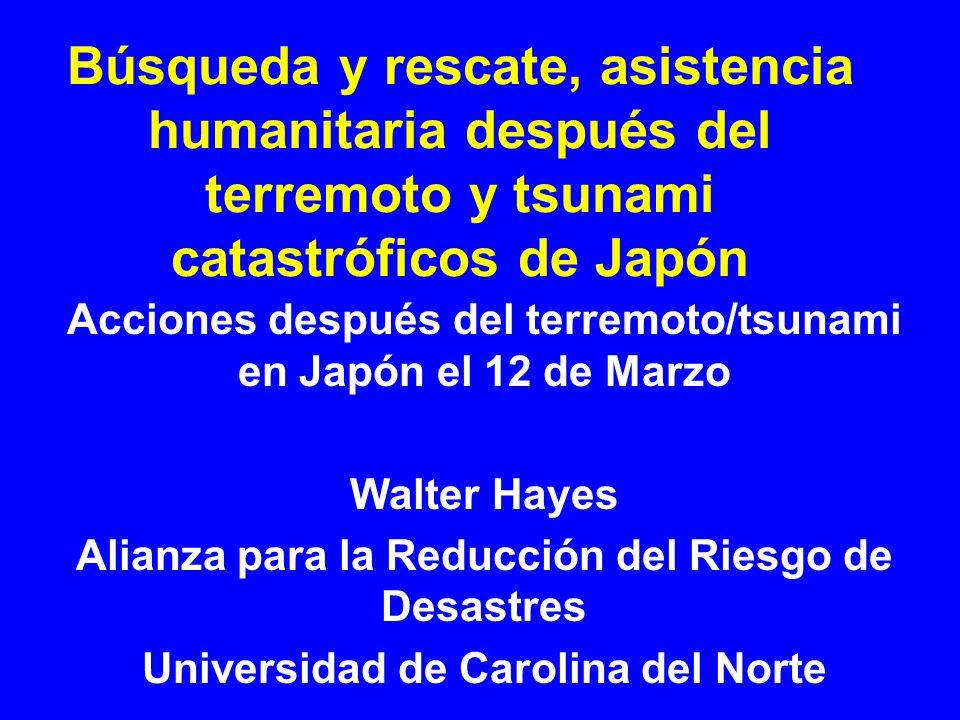 Búsqueda y rescate, asistencia humanitaria después del terremoto y tsunami catastróficos de Japón