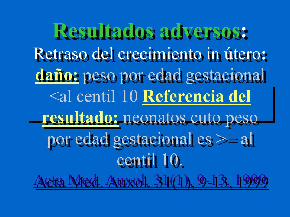 Resultados adversos: Retraso del crecimiento in útero: daño: peso por edad gestacional <al centil 10 Referencia del resultado: neonatos cuto peso por edad gestacional es >= al centil 10.