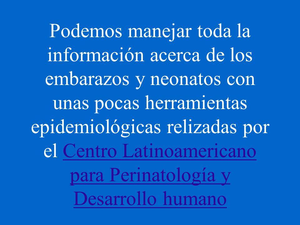 Podemos manejar toda la información acerca de los embarazos y neonatos con unas pocas herramientas epidemiológicas relizadas por el Centro Latinoamericano para Perinatología y Desarrollo humano