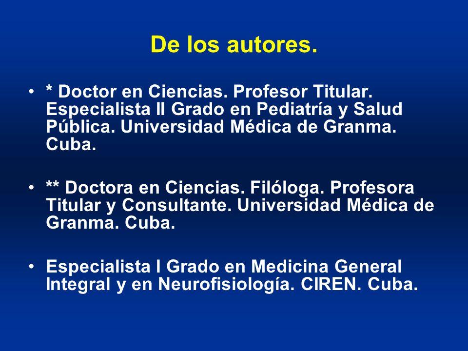 De los autores. * Doctor en Ciencias. Profesor Titular. Especialista II Grado en Pediatría y Salud Pública. Universidad Médica de Granma. Cuba.