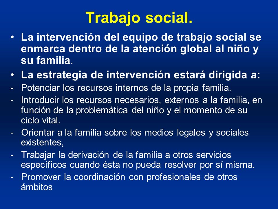 Trabajo social. La intervención del equipo de trabajo social se enmarca dentro de la atención global al niño y su familia.