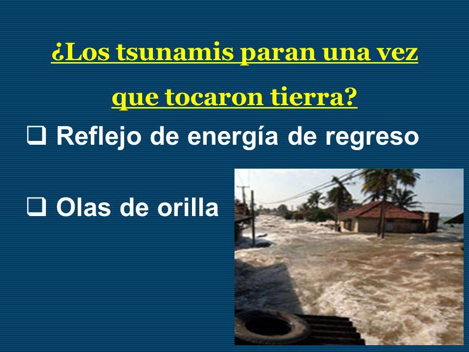 ¿Los tsunamis paran una vez que tocaron tierra