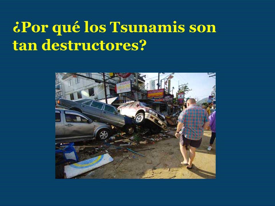 ¿Por qué los Tsunamis son tan destructores