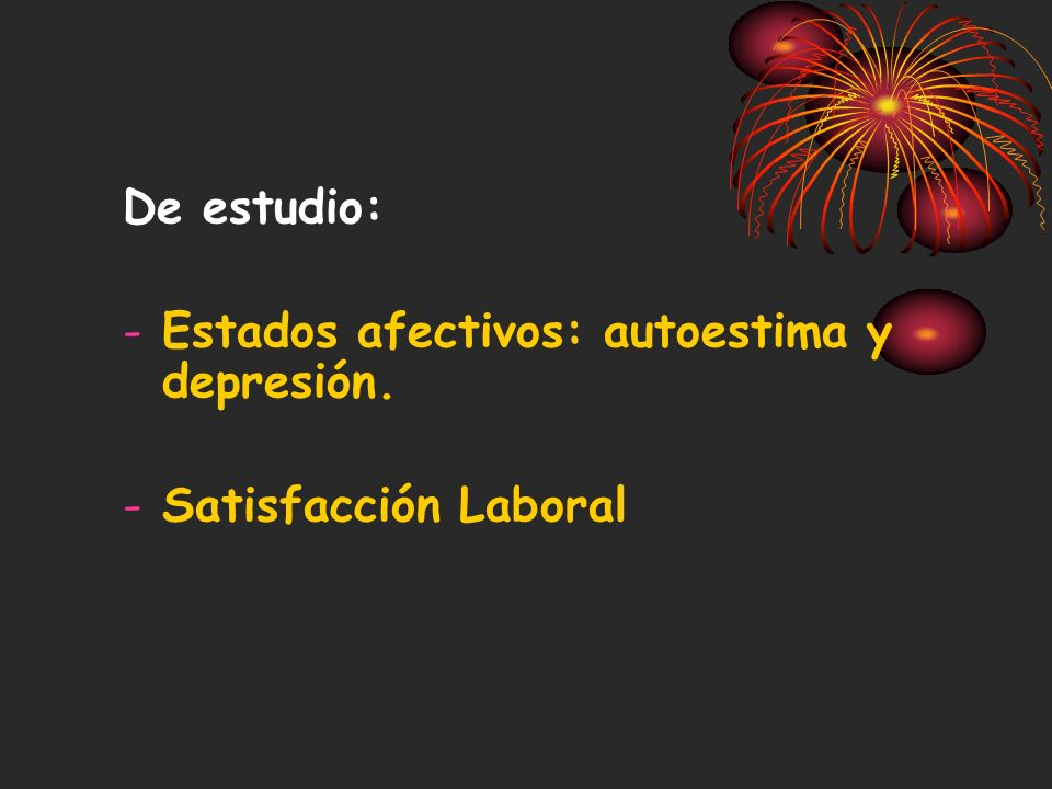 De estudio: Estados afectivos: autoestima y depresión. Satisfacción Laboral