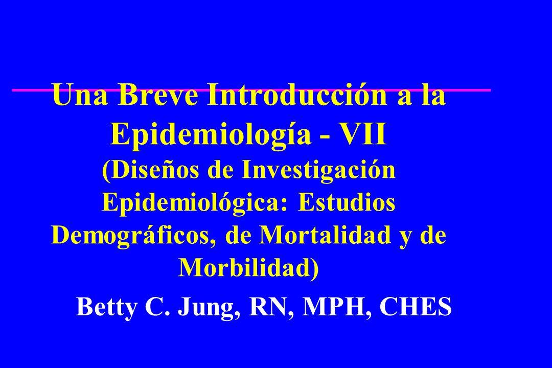 Una Breve Introducción a la Epidemiología - VII (Diseños de Investigación Epidemiológica: Estudios Demográficos, de Mortalidad y de Morbilidad)