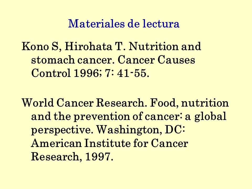 Materiales de lectura Kono S, Hirohata T. Nutrition and stomach cancer. Cancer Causes Control 1996; 7: 41-55.