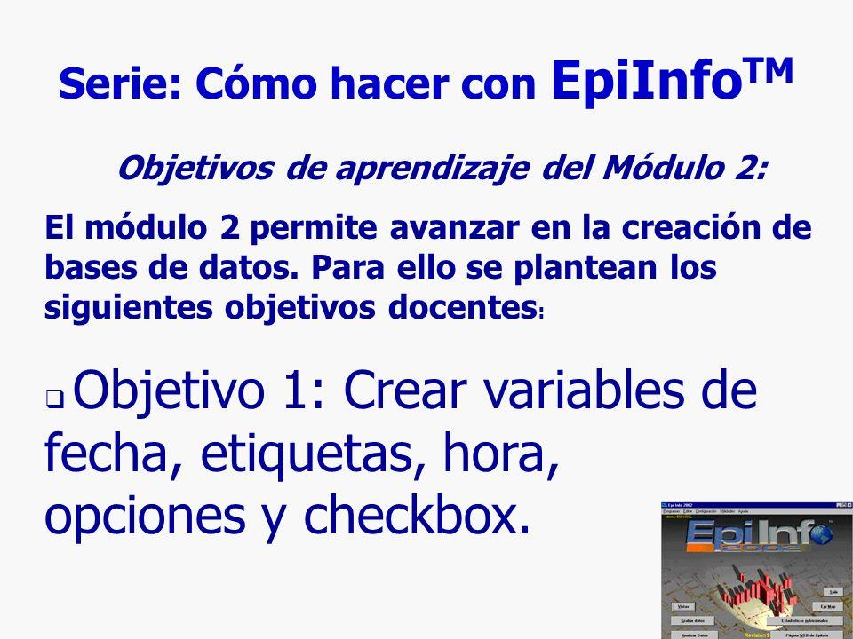 Serie: Cómo hacer con EpiInfoTM Objetivos de aprendizaje del Módulo 2: