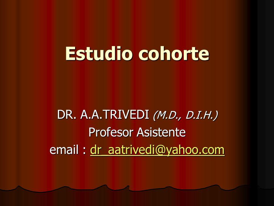 Estudio cohorte DR. A.A.TRIVEDI (M.D., D.I.H.) Profesor Asistente