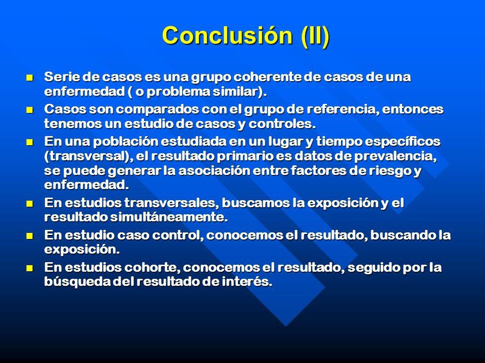 Conclusión (II) Serie de casos es una grupo coherente de casos de una enfermedad ( o problema similar).