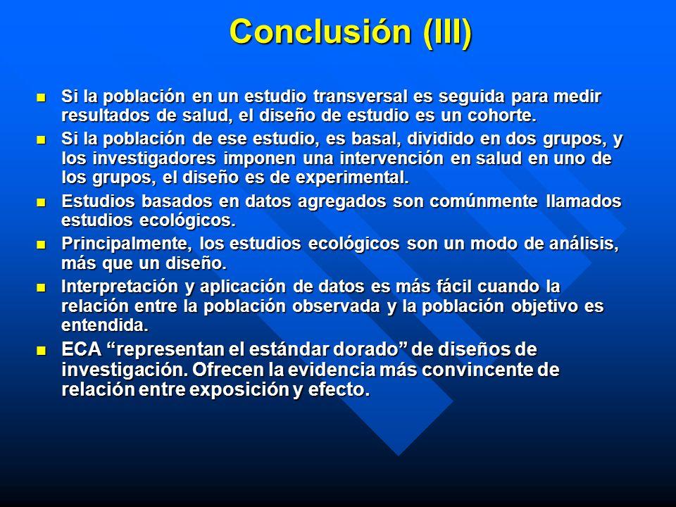 Conclusión (III) Si la población en un estudio transversal es seguida para medir resultados de salud, el diseño de estudio es un cohorte.