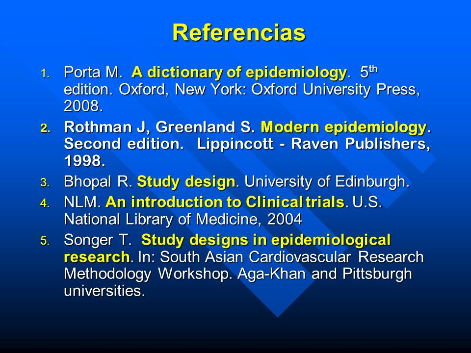 ReferenciasPorta M. A dictionary of epidemiology. 5th edition. Oxford, New York: Oxford University Press, 2008.