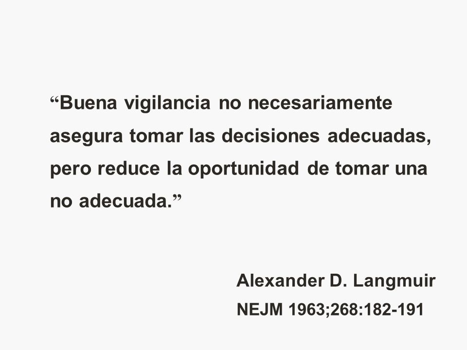 Buena vigilancia no necesariamente asegura tomar las decisiones adecuadas, pero reduce la oportunidad de tomar una no adecuada.