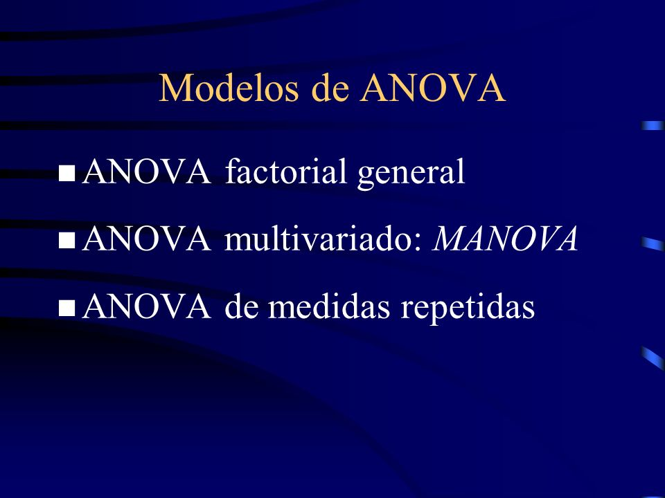 Modelos de ANOVA ANOVA factorial general ANOVA multivariado: MANOVA