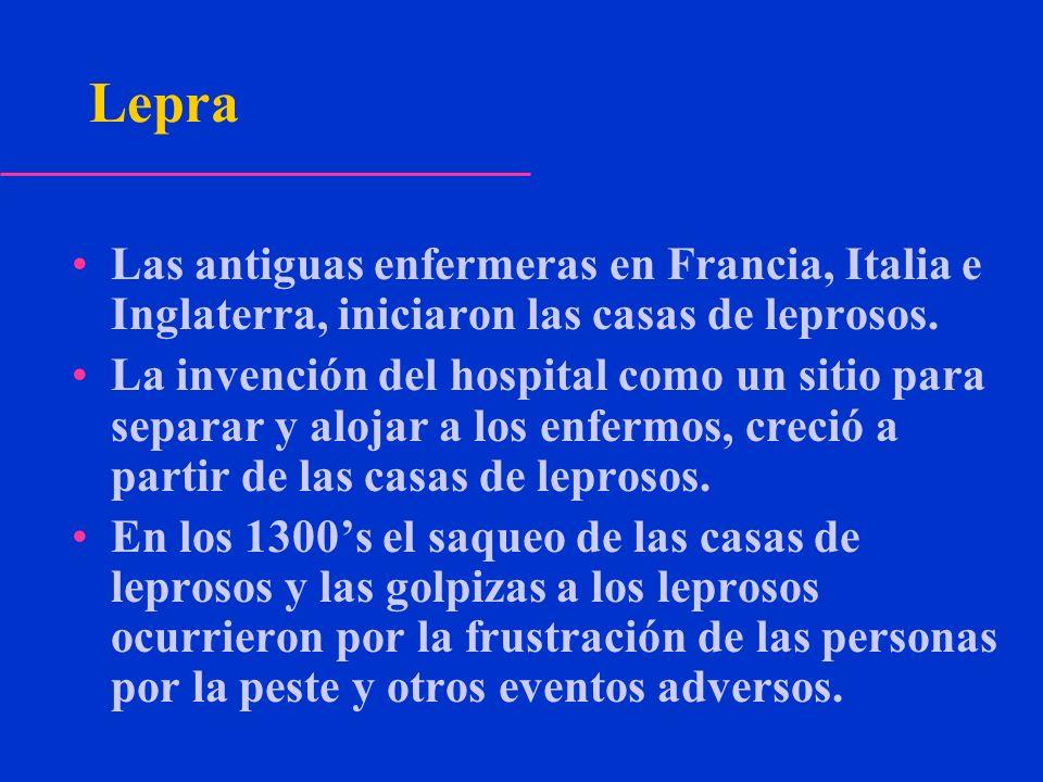 LepraLas antiguas enfermeras en Francia, Italia e Inglaterra, iniciaron las casas de leprosos.