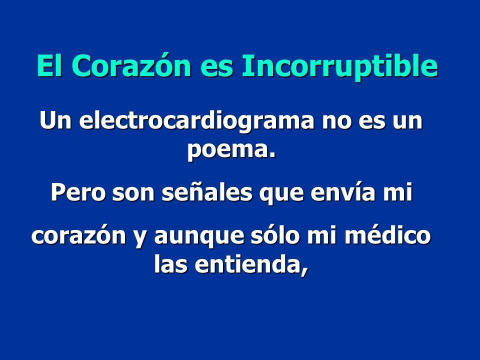 Un electrocardiograma no es un poema. Pero son señales que envía mi