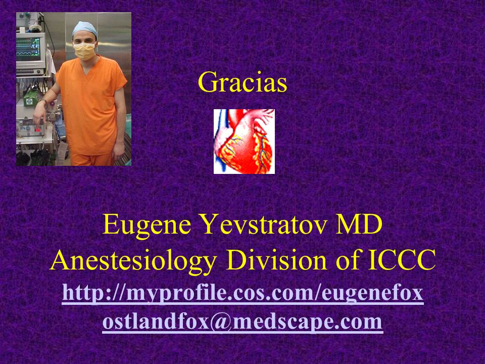Gracias Eugene Yevstratov MD Anestesiology Division of ICCC