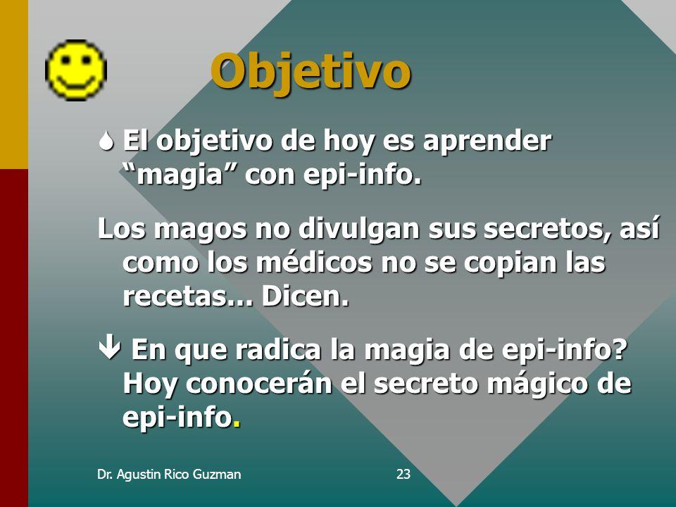 Objetivo El objetivo de hoy es aprender magia con epi-info.