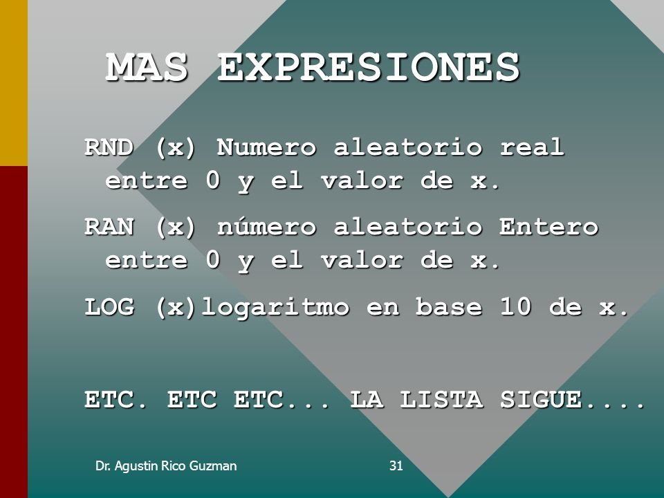 MAS EXPRESIONES RND (x) Numero aleatorio real entre 0 y el valor de x.