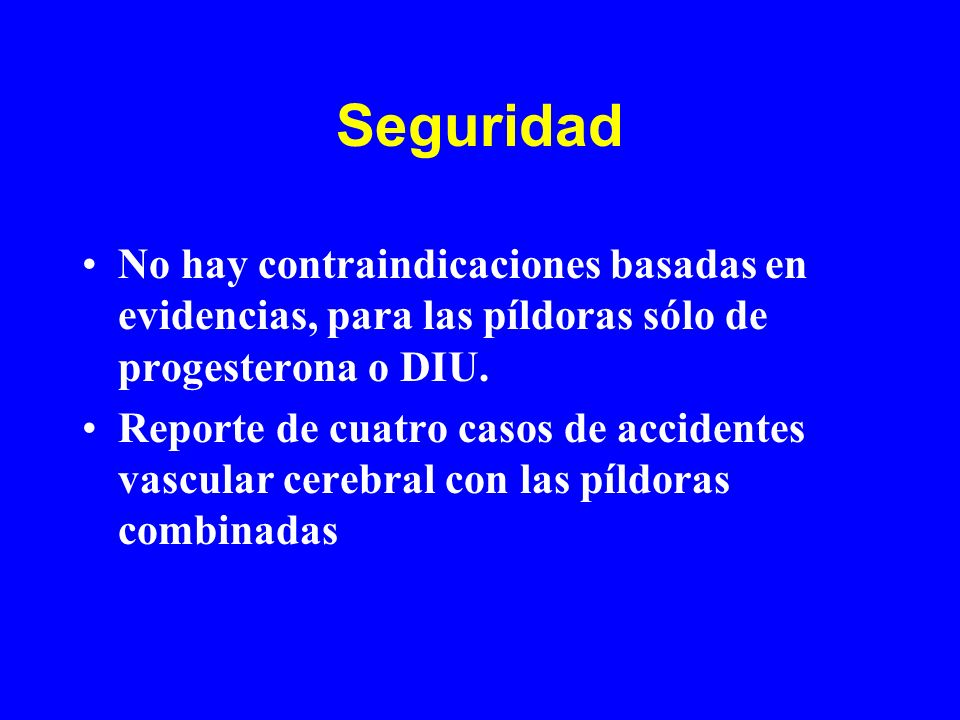 Seguridad No hay contraindicaciones basadas en evidencias, para las píldoras sólo de progesterona o DIU.