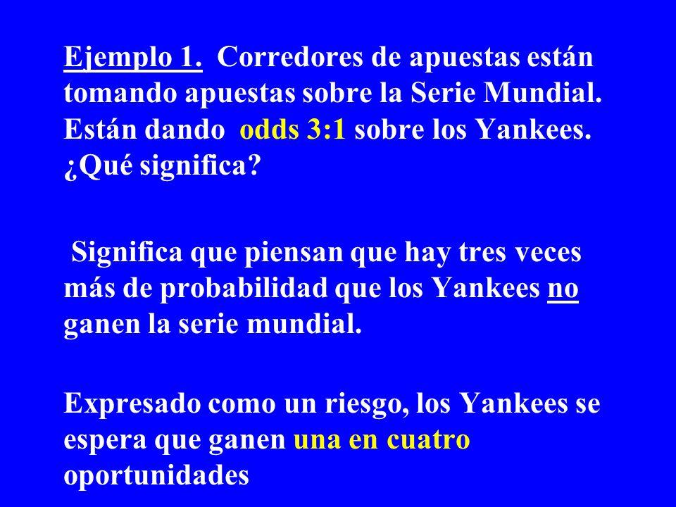 Ejemplo 1. Corredores de apuestas están tomando apuestas sobre la Serie Mundial. Están dando odds 3:1 sobre los Yankees. ¿Qué significa
