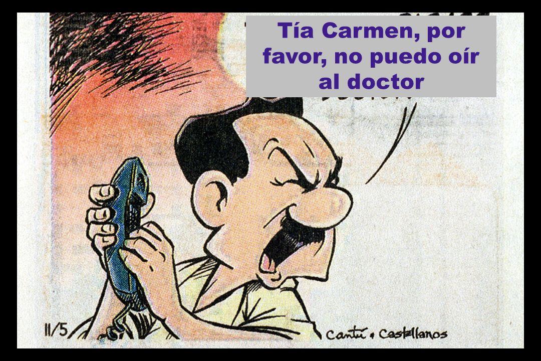 Tía Carmen, por favor, no puedo oír al doctor