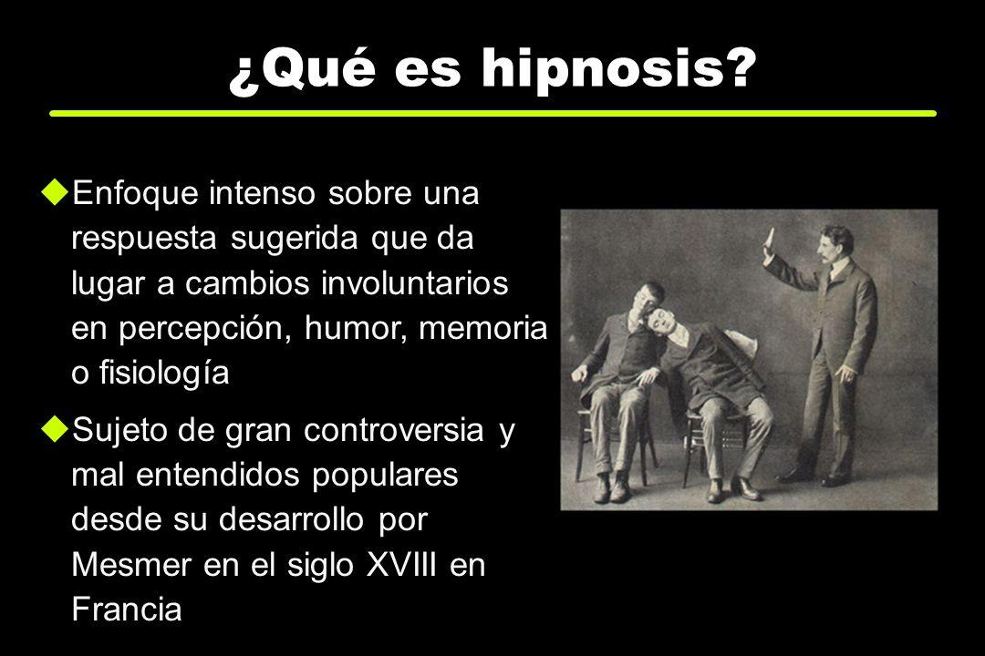 ¿Qué es hipnosis Enfoque intenso sobre una respuesta sugerida que da lugar a cambios involuntarios en percepción, humor, memoria o fisiología.