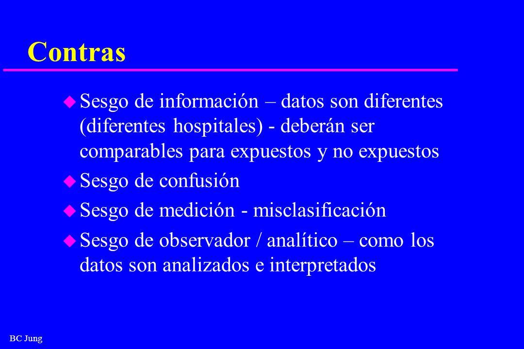 Contras Sesgo de información – datos son diferentes (diferentes hospitales) - deberán ser comparables para expuestos y no expuestos.