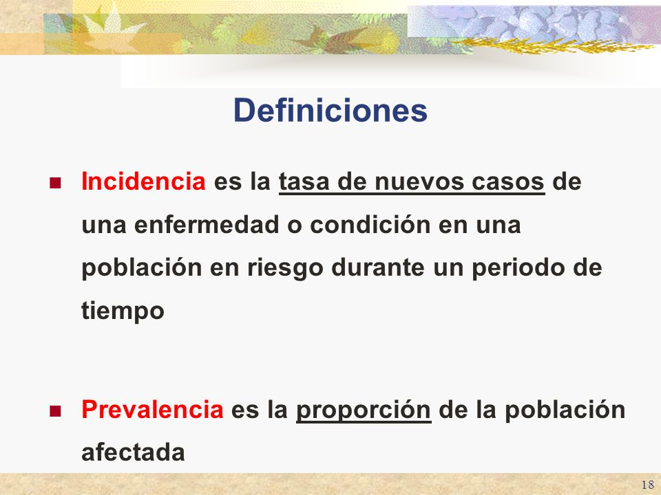 Definiciones Incidencia es la tasa de nuevos casos de una enfermedad o condición en una población en riesgo durante un periodo de tiempo.