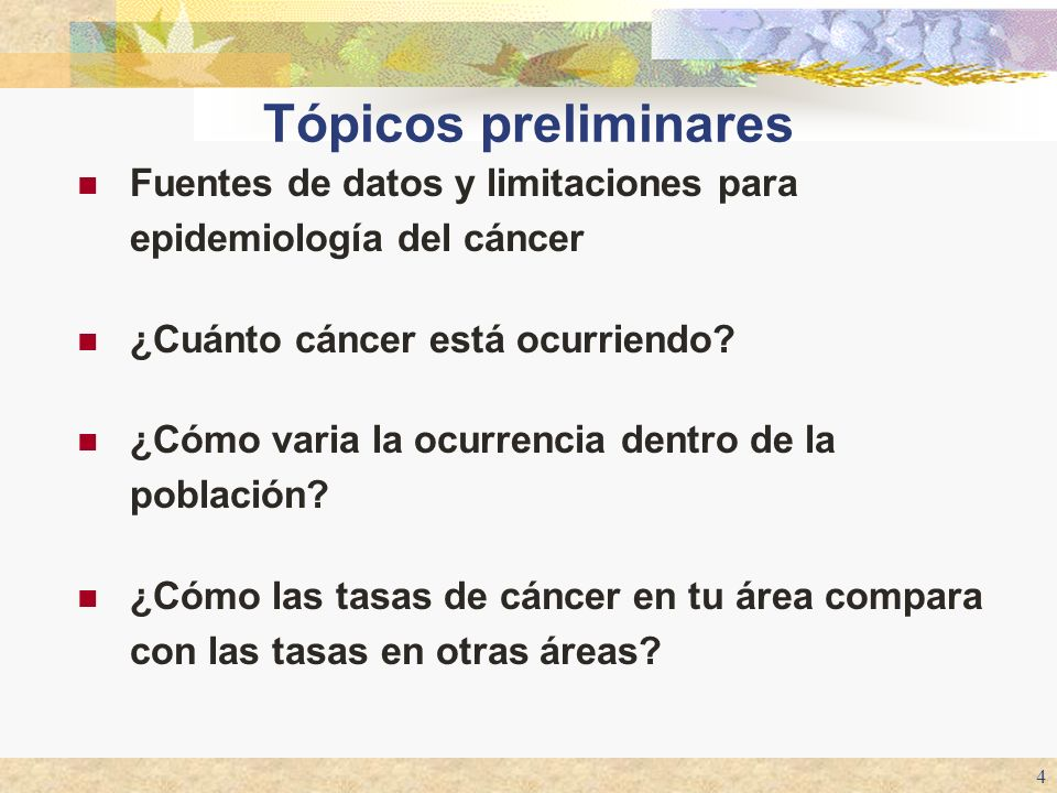 Tópicos preliminares Fuentes de datos y limitaciones para epidemiología del cáncer. ¿Cuánto cáncer está ocurriendo