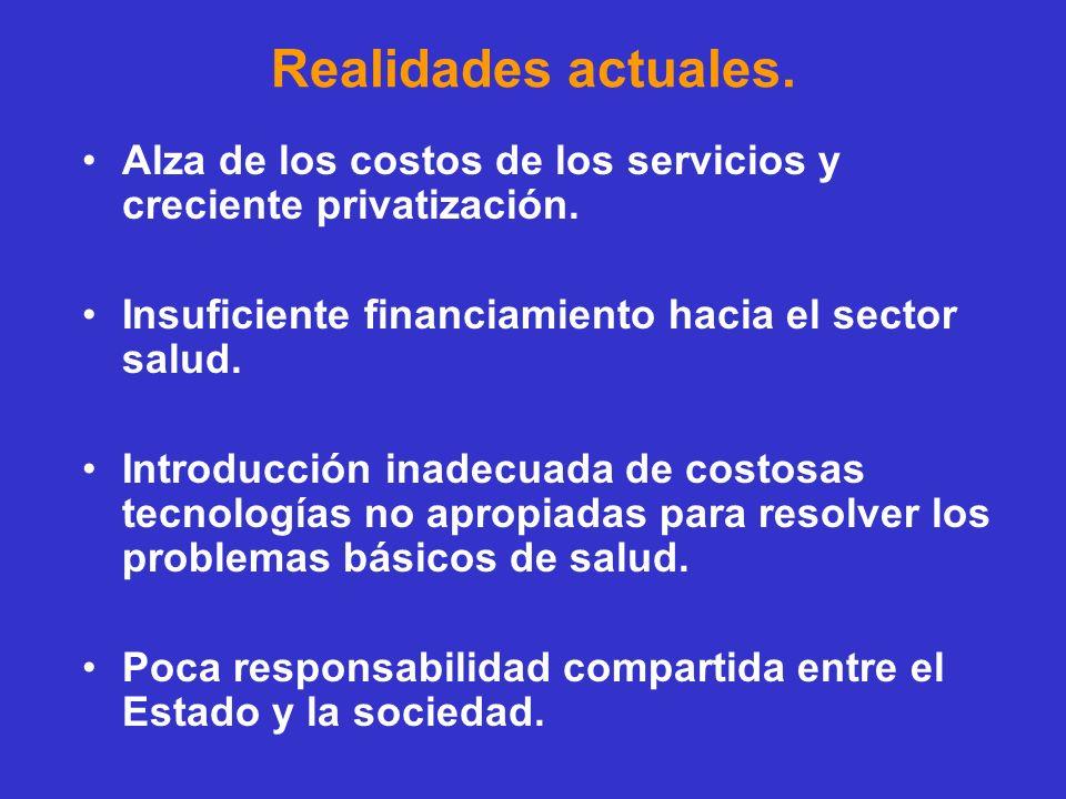 Realidades actuales. Alza de los costos de los servicios y creciente privatización. Insuficiente financiamiento hacia el sector salud.
