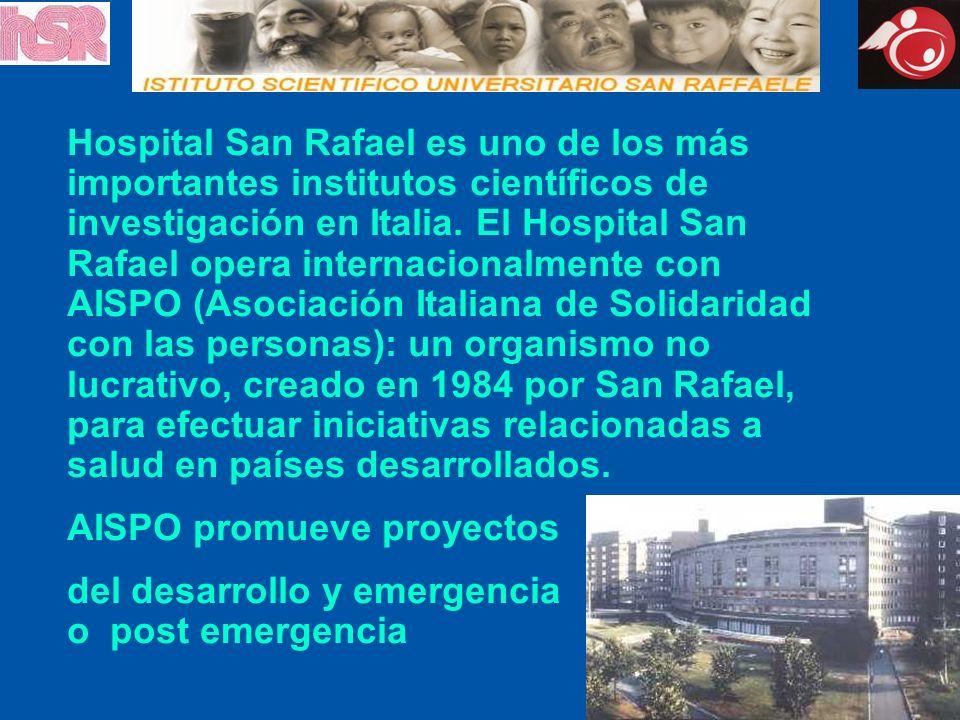 Hospital San Rafael es uno de los más importantes institutos científicos de investigación en Italia. El Hospital San Rafael opera internacionalmente con AISPO (Asociación Italiana de Solidaridad con las personas): un organismo no lucrativo, creado en 1984 por San Rafael, para efectuar iniciativas relacionadas a salud en países desarrollados.