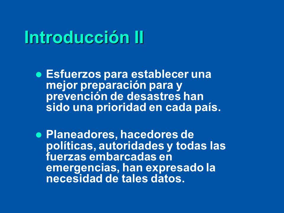 Introducción II Esfuerzos para establecer una mejor preparación para y prevención de desastres han sido una prioridad en cada país.
