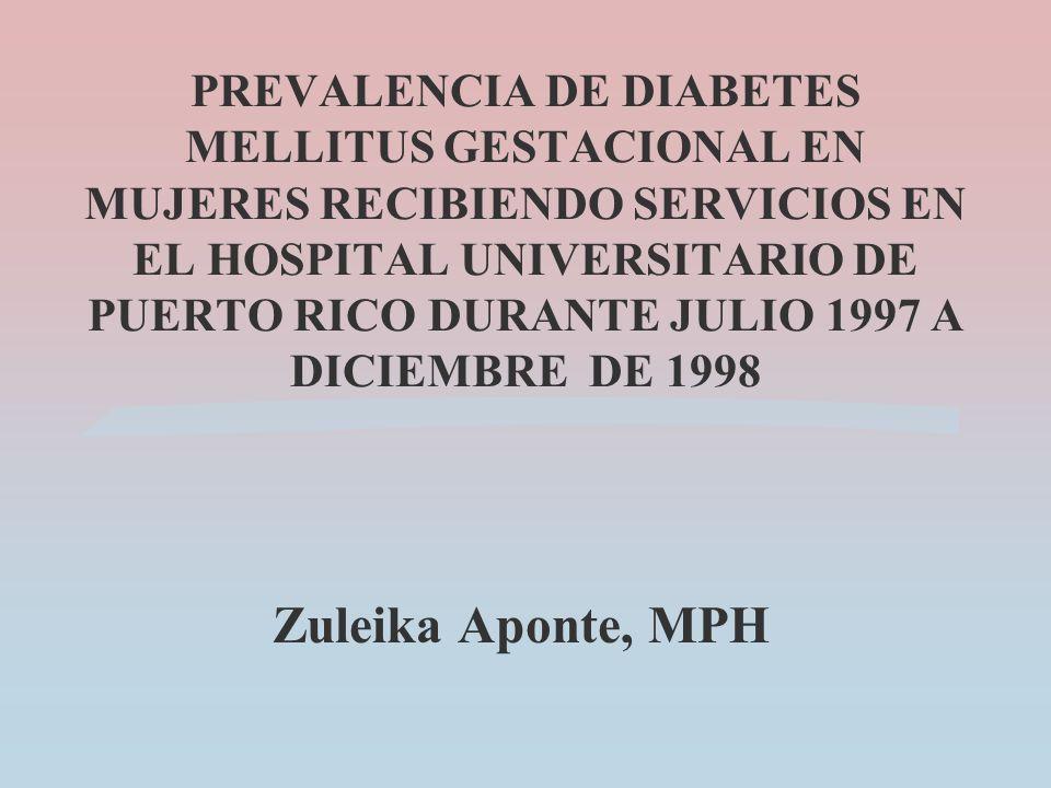 PREVALENCIA DE DIABETES MELLITUS GESTACIONAL EN MUJERES RECIBIENDO SERVICIOS EN EL HOSPITAL UNIVERSITARIO DE PUERTO RICO DURANTE JULIO 1997 A DICIEMBRE DE 1998