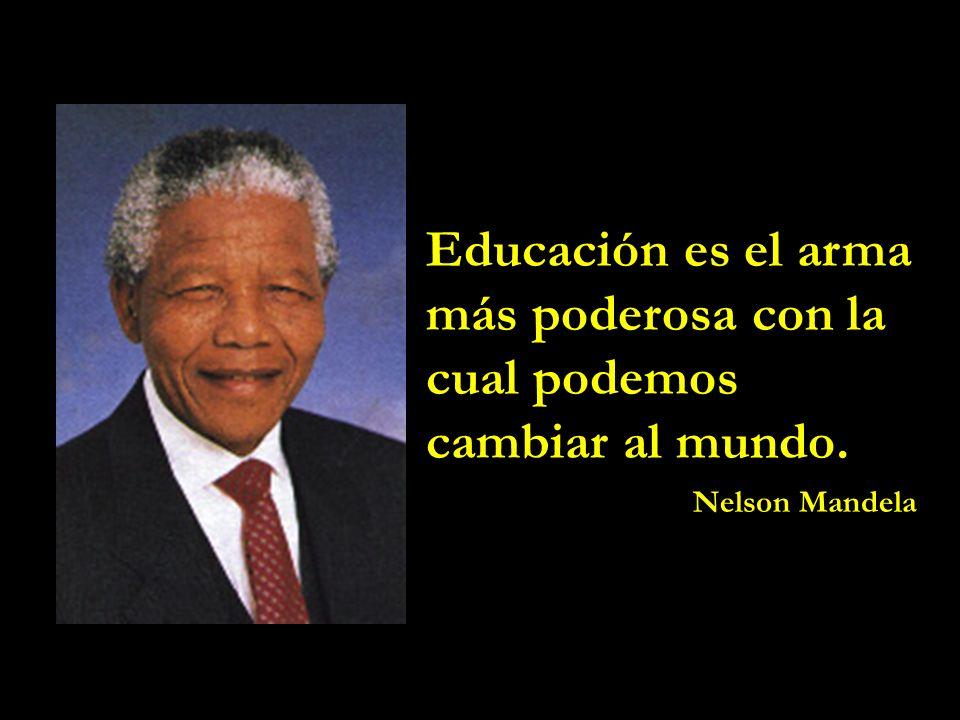 Educación es el arma más poderosa con la cual podemos cambiar al mundo.