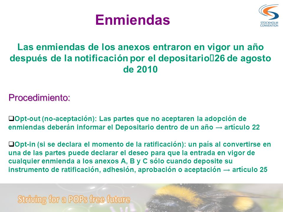 EnmiendasLas enmiendas de los anexos entraron en vigor un año después de la notificación por el depositarioà26 de agosto de 2010.