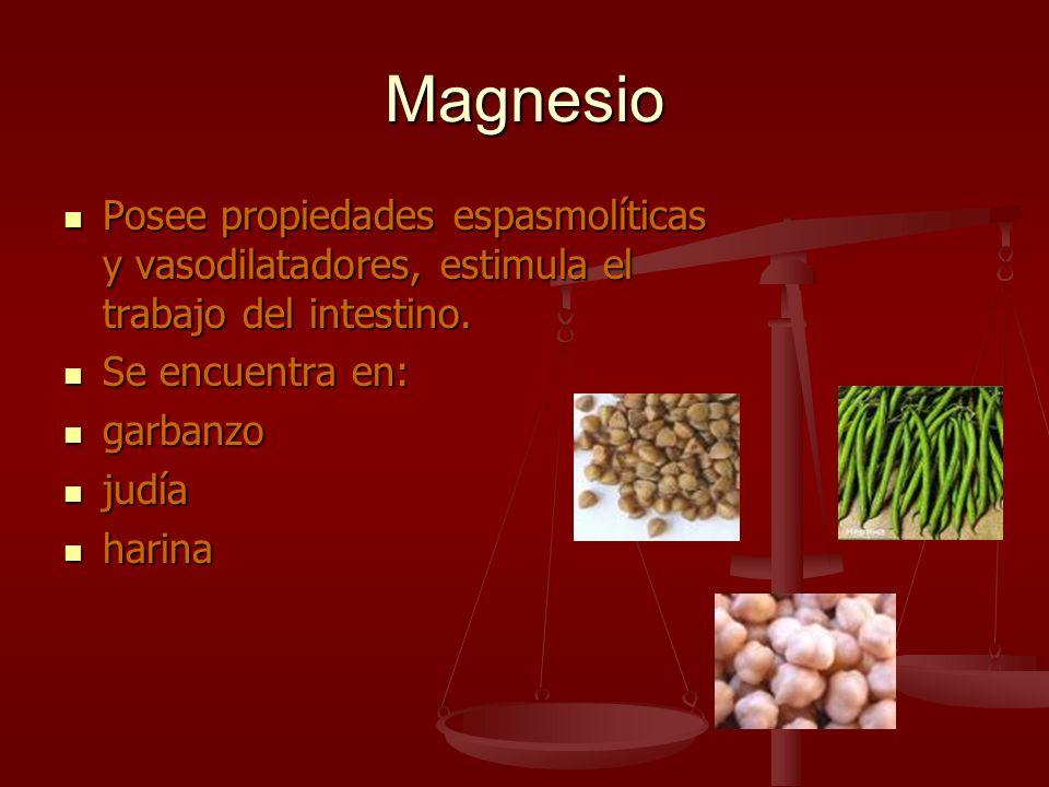 MagnesioPosee propiedades espasmolíticas y vasodilatadores, estimula el trabajo del intestino. Se encuentra en: